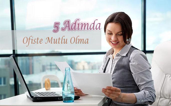 5 Adımda Ofiste Mutlu Olma