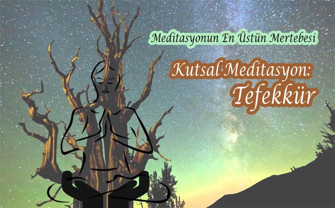 Meditasyonun En Üstün Mertebesi Kutsal Meditasyon: Tefekkür